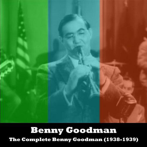 The Complete Benny Goodman (1938-1939)