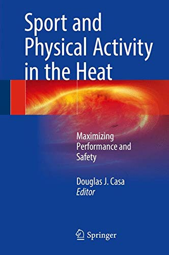 Sport and Physical Activity in the Heat: Maximizing Performance and Safety