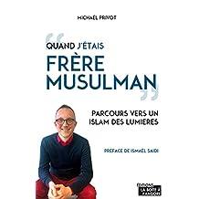 Quand j'étais frère musulman: Parcours vers un islam des lumières (French Edition)