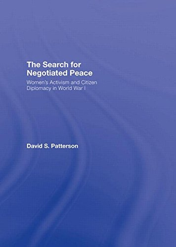 The Search for Negotiated Peace: Women's Activism and Citizen Diplomacy in World War I by Routledge