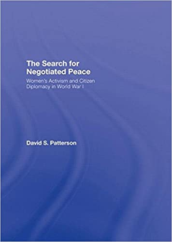 The Search for Negotiated Peace: Women's Activism and Citizen Diplomacy in World War I