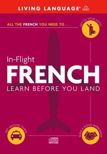 In-Flight French: Learn Before You Land by Living Language