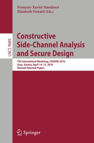 (Constructive Side-Channel Analysis and Secure Design: 7th International Workshop, COSADE 2016, Graz, Austria, April 14-15, 2016, Revised Selected Papers (Lecture Notes in Computer Science))