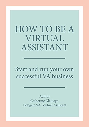 How to be a Virtual Assistant: Start and run your own successful VA business