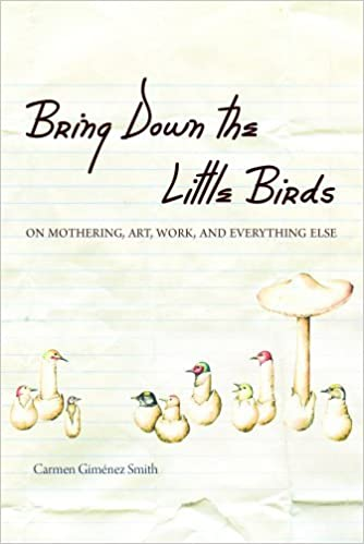 Book Bring Down the Little Birds: On Mothering, Art, Work, and Everything Else (Camino del Sol) by Carmen Gim?nez Smith (2010-10-15)