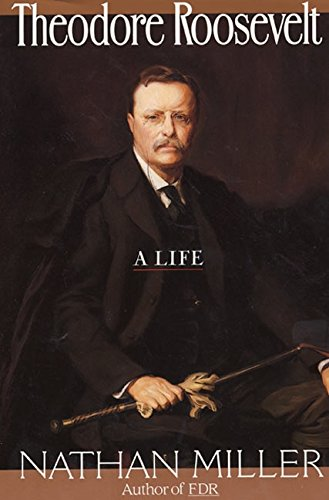 Theodore Roosevelt: A Life