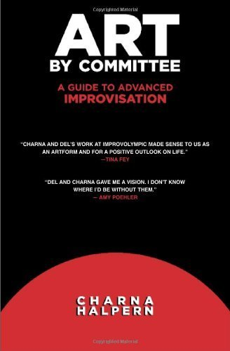 Art by Committee A Guide to Advanced Improvisation by Charna Halpern [Meriwether Pub,2006] (Paperback)