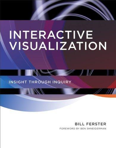 Interactive Visualization: Insight through Inquiry [Hardcover] [2012] Bill Ferster, Ben Shneiderman