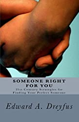 Someone Right for You: 21st Century Strategies for Finding Your Perfect Someone