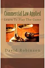 Commercial Law Applied: Learn To Play The Game Paperback