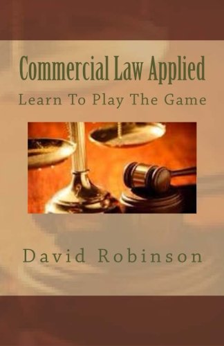 Commercial Law Applied: Learn To Play The Game