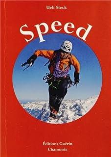 Speed : escalades de vitesse sur les trois grandes faces nord des Alpes, Steck, Ueli