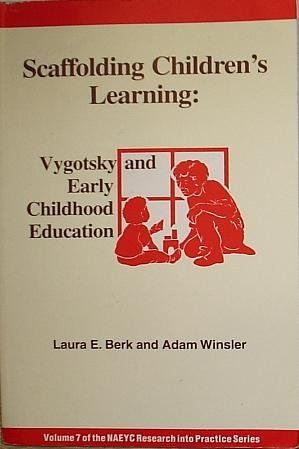 Scaffolding Children's Learning: Vygotsky and Early Childhood Education (Naeyc Research Into Practice Series, Vol. 7)