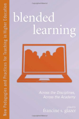 Blended Learning: Across the Disciplines, Across the Academy (New Pedagogies and Practices for Teaching in Higher Education)