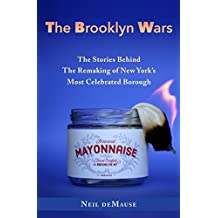 The Brooklyn Wars: The Stories Behind the Remaking of New York's Most Celebrated Borough