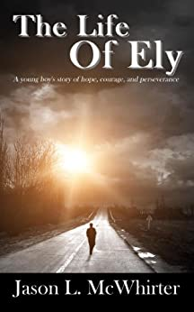 The Life of Ely by [McWhirter, Jason L.]