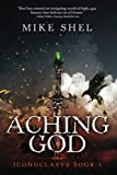 Aching God (Iconoclasts) (Volume 1)