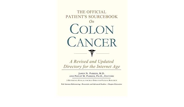 The Official Patient S Sourcebook On Colon Cancer A Revised And Updated Directory For The Internet Age Icon Health Publications 9780597833502 Books Amazon Ca