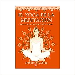 El yoga de la meditación: Serena la mente y despierta tu ...