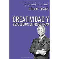 Creatividad y resolución de problemas (Biblioteca del Exito)