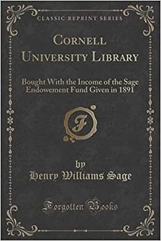 Cornell University Library: Bought With the Income of the Sage Endowement Fund Given in 1891 (Classic Reprint)