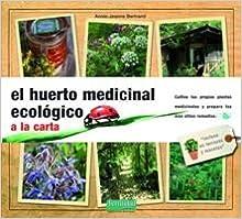 El Huerto Medicinal Ecológico: A La Carta por Annie Jeanne Bertrand