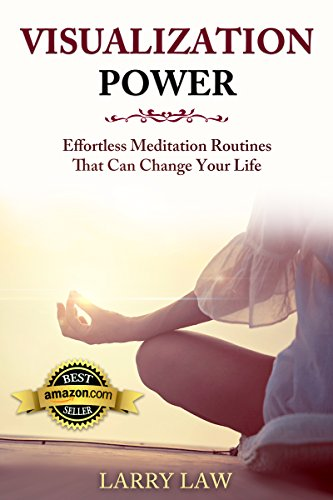 Visualization Power: Effortless Meditation Routines That Can Change Your Life (Tony Robbins, Anthony Robbins, Brian Tracy, Jim Rohn, Jack Canfield, Robert Kiyosaki, Zig Ziglar, Oprah, Stephen Covey)