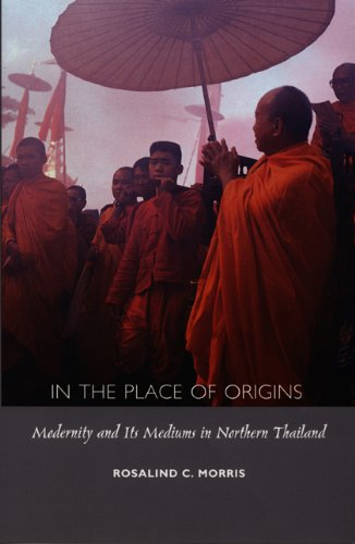 In the Place of Origins: Modernity and Its Mediums in Northern Thailand (Body, Commodity, Text)