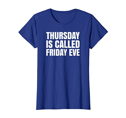 Womens Thursday is called Friday eve. Funny T-shirt. XL Royal Blue
