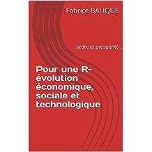Pour une R-évolution économique, sociale et technologique: ordre et prospérité (French Edition)