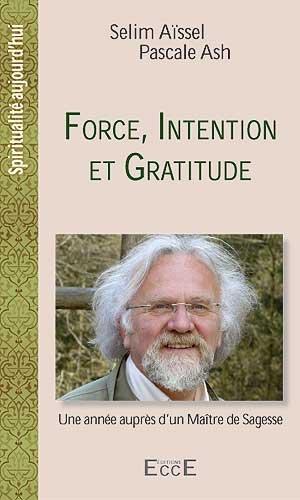 Force, Intention et Gratitude - Une année auprès d'un Maître de Sagesse