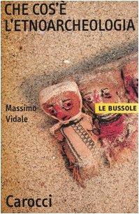 Che cos'è l'etnoarcheologia Copertina flessibile – 15 lug 2004 Massimo Vidale Carocci 8843030981 Saggistica