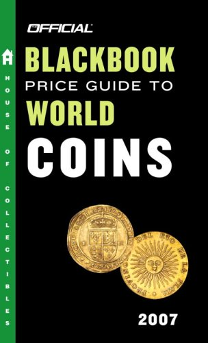 The Official Blackbook Price Guide to World Coins 2007, 10th Edition (Official Price Guide to World Coins)