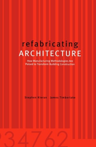 Refabricating Architecture: How Manufacturing Methodologies are Poised to Transform Building Construction