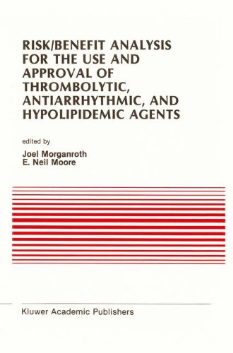 Risk/Benefit Analysis for the Use and Approval of Thrombolytic, Antiarrhythmic, and Hypolipidemic Agents: Proceedings of the Ninth Annual Symposium on ... (Developments in Cardiovascular Medicine)