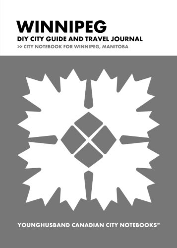 Winnipeg DIY City Guide and Travel Journal: City Notebook for Winnipeg, Manitoba (Curate Canada! Travel Canada!)