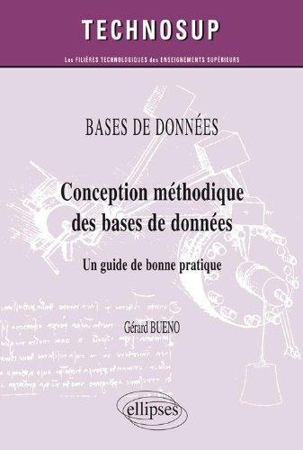 Conception méthodique des bases de données - Un guide de bonne pratique Broché – 20 juin 2008 Gérard Bueno Corine Cauvet Ellipses Marketing 2729838708
