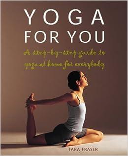 Yoga for You: Tara Fraser: 9781903296103: Amazon.com: Books