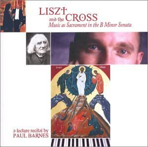 LISZT and the CROSS, Music as Sacrament in the B Minor Sonata