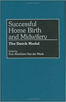 Successful Home Birth and Midwifery: The Dutch Model: The Dutch Obstetric Model