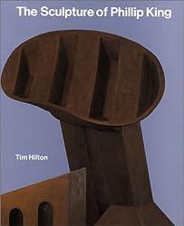 The Sculpture of Phillip King (British Sculptors & Sculpture)