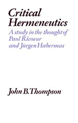 Critical Hermeneutics: A Study in the Thought of Paul Ricoeur and Jürgen Habermas: A Study in the Thought of Paul Ricoeur and Jurgen Habermas