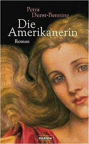 Die Amerikanerin Die Glasblaser Saga Band 2 Amazon De Durst Benning Petra Bucher