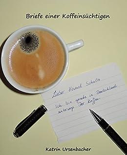 Briefe einer Koffeinsüchtigen: ...aus der Schweiz und Deutschland (German Edition)