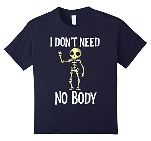 Kids I Don't Need No Body Funny Cool Skeleton Costume Halloween 4 Navy