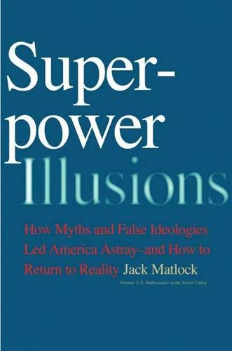Superpower Illusions: How Myths and False Ideologies Led America Astray--And How to Return to Reality ebook