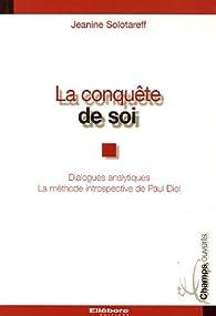 La conquete de soi : Dialogues analytiques, La methode introspective de Paul Diel par Jeanine Solotareff