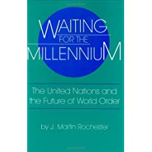 Waiting for the Millennium: The United Nations and the Future of World Order (Studies in International Relations)