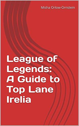 Amazon com: League of Legends: A Guide to Top Lane Irelia
