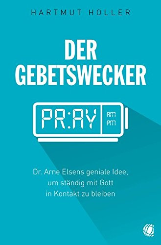 Der Gebetswecker: Dr. Arne Elsens geniale Idee, um ständig mit Gott in Kontakt zu bleiben